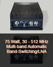 75 Watt, 30 - 512 MHz Multi-band Automatic Band-Switching/LNA